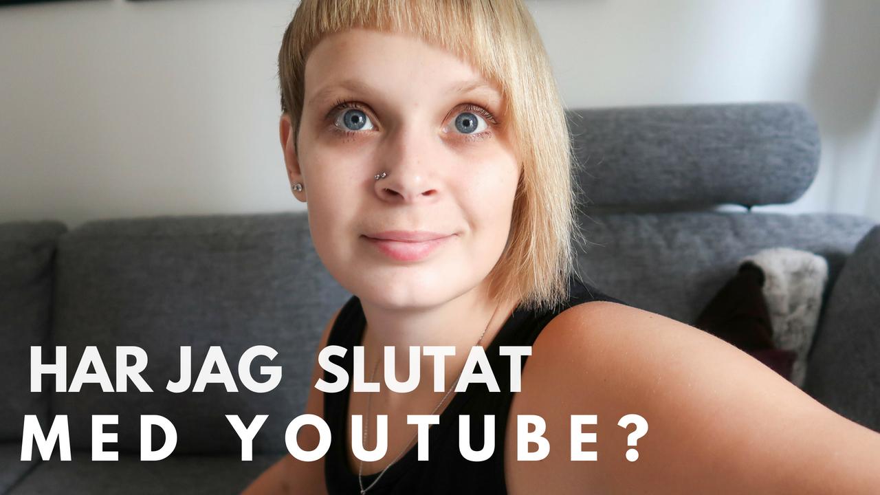 Har jag slutat med YouTube?